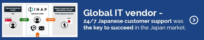 Global IT vendor - 24/7 Japanese customer support was the key to succeed in the Japan market.
